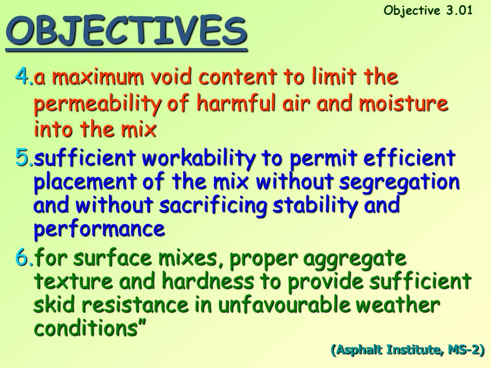 OBJECTIVES Objective 3.01. a maximum void content to limit the permeability of harmful air and moisture into the mix.