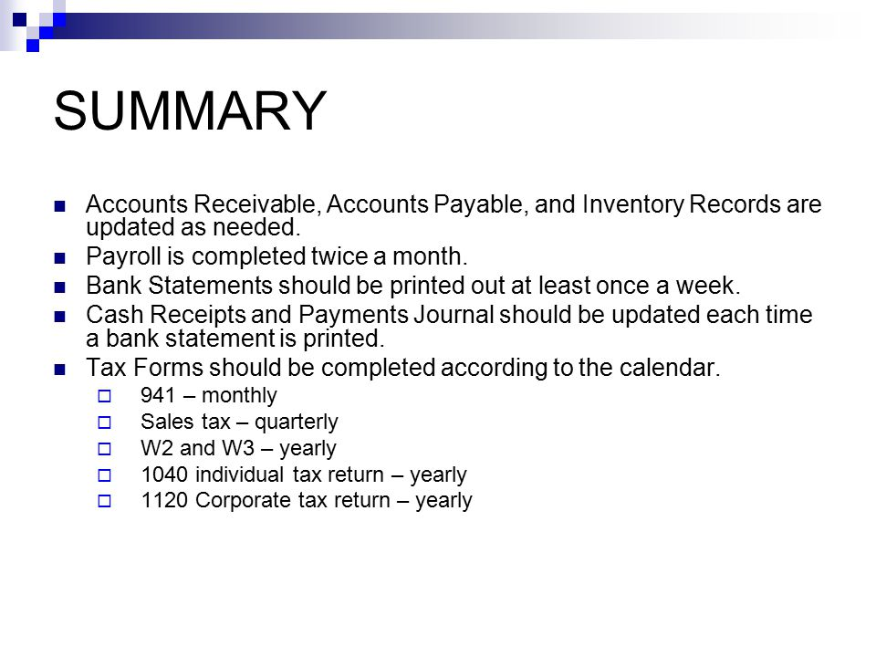 SUMMARY Accounts Receivable, Accounts Payable, and Inventory Records are updated as needed. Payroll is completed twice a month.