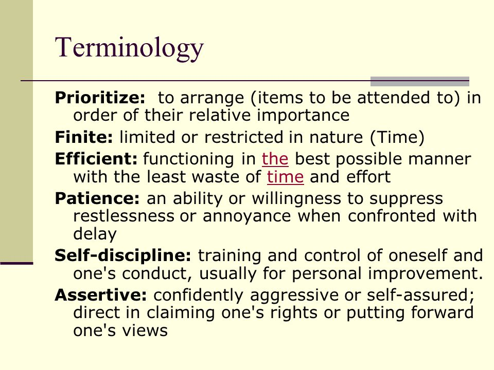 Terminology Prioritize: to arrange (items to be attended to) in order of their relative importance.
