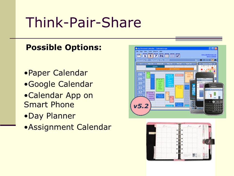 Think-Pair-Share Possible Options: Paper Calendar Google Calendar