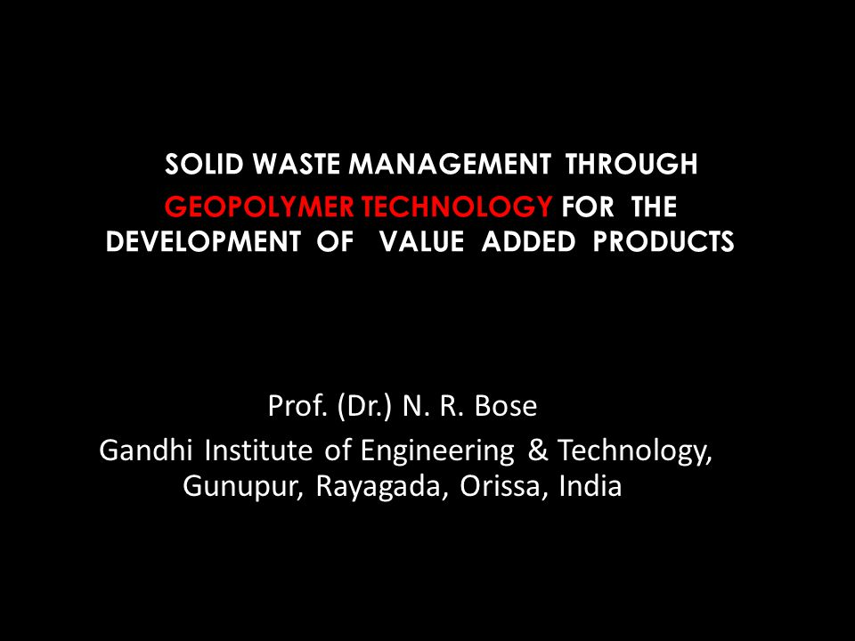 SOLID WASTE MANAGEMENT THROUGH GEOPOLYMER TECHNOLOGY FOR THE DEVELOPMENT OF VALUE ADDED PRODUCTS