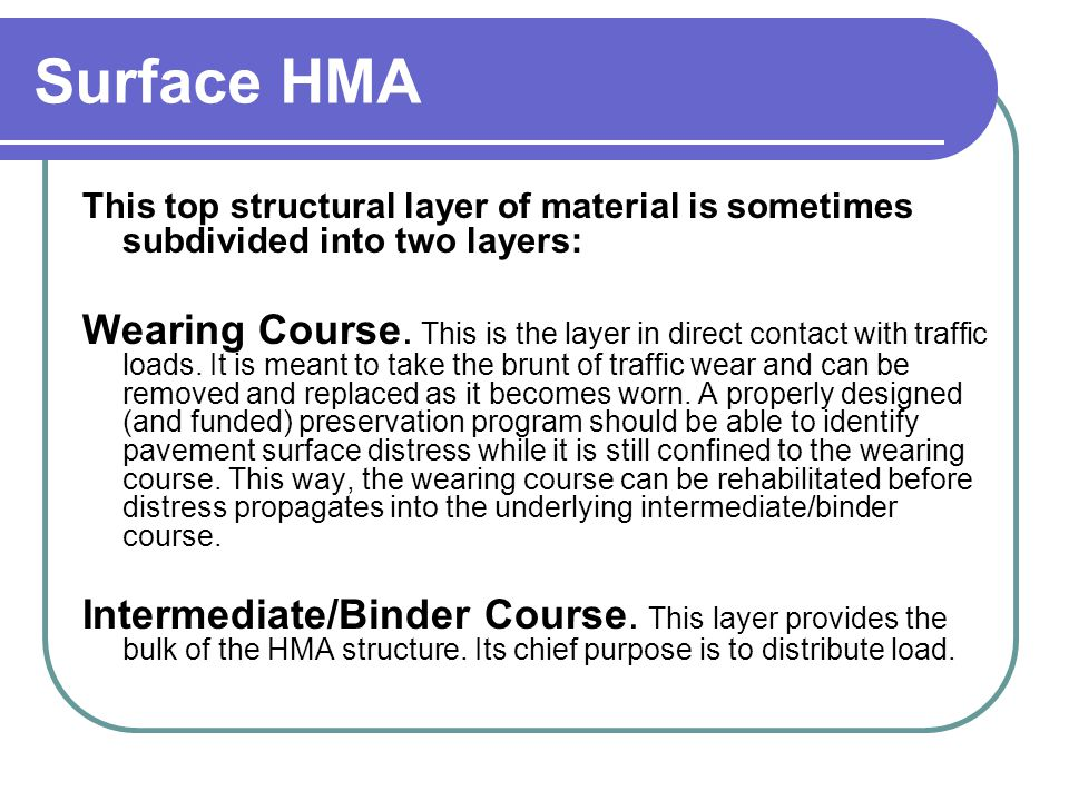 Surface HMA This top structural layer of material is sometimes subdivided into two layers: