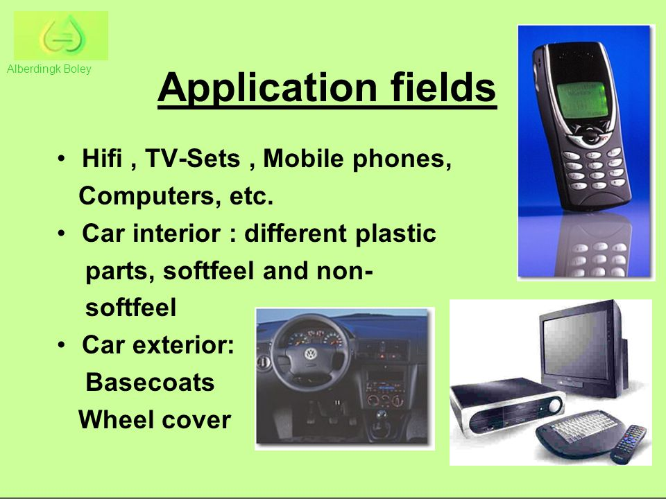 Application fields Hifi , TV-Sets , Mobile phones, Computers, etc.