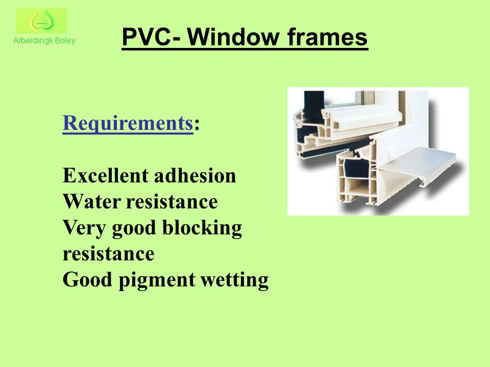 PVC- Window frames Requirements: Excellent adhesion Water resistance