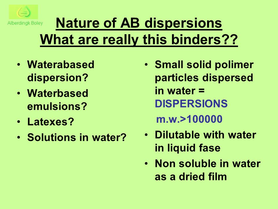 Nature of AB dispersions What are really this binders