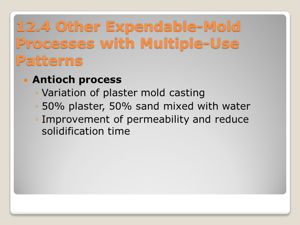 12.4 Other Expendable-Mold Processes with Multiple-Use Patterns