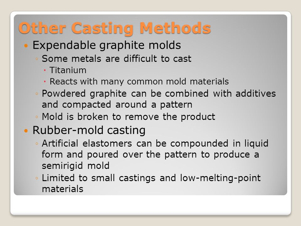 Other Casting Methods Expendable graphite molds Rubber-mold casting