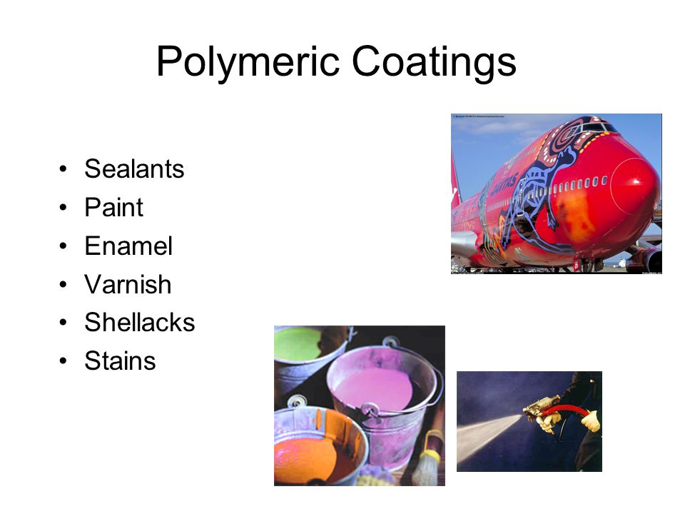 Polymeric Coatings Sealants Paint Enamel Varnish Shellacks Stains