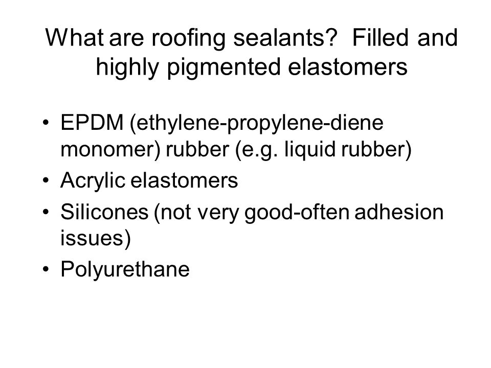 What are roofing sealants Filled and highly pigmented elastomers