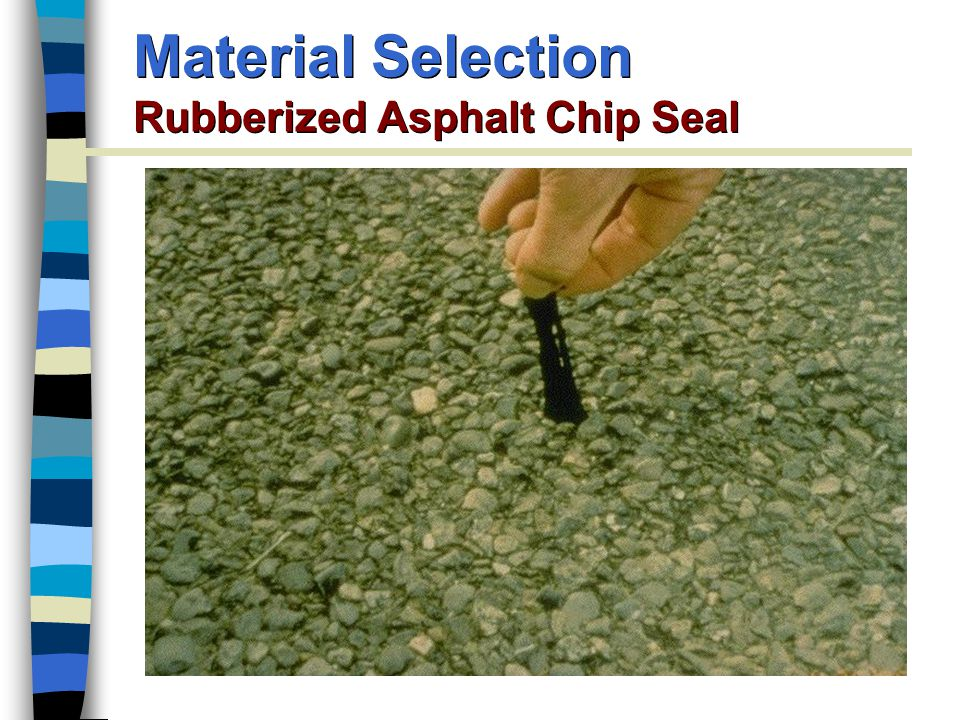 Material Selection Rubberized Asphalt Chip Seal