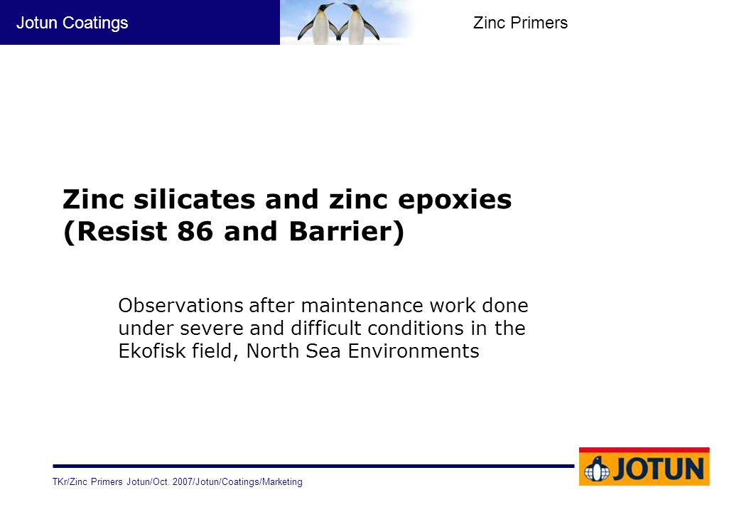 Zinc silicates and zinc epoxies (Resist 86 and Barrier)