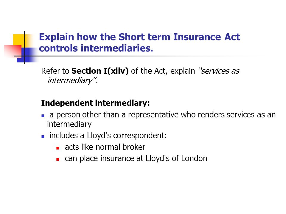 Explain how the Short term Insurance Act controls intermediaries.
