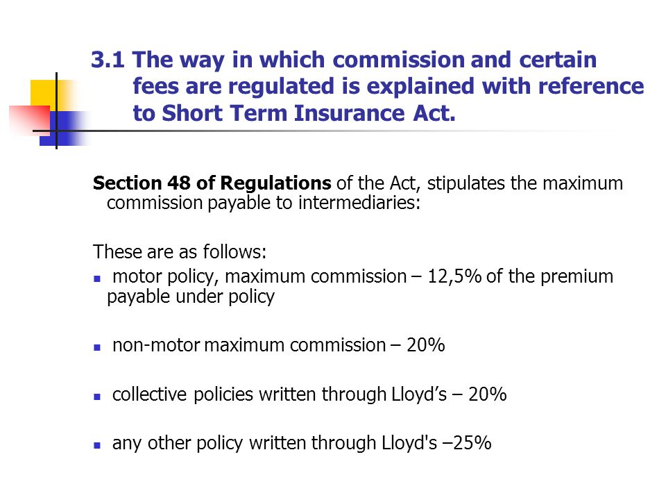 3.1 The way in which commission and certain fees are regulated is explained with reference to Short Term Insurance Act.