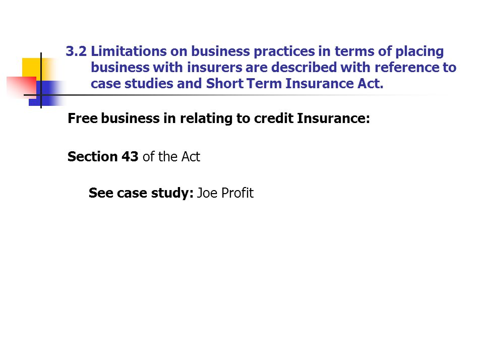 3.2 Limitations on business practices in terms of placing business with insurers are described with reference to case studies and Short Term Insurance Act.