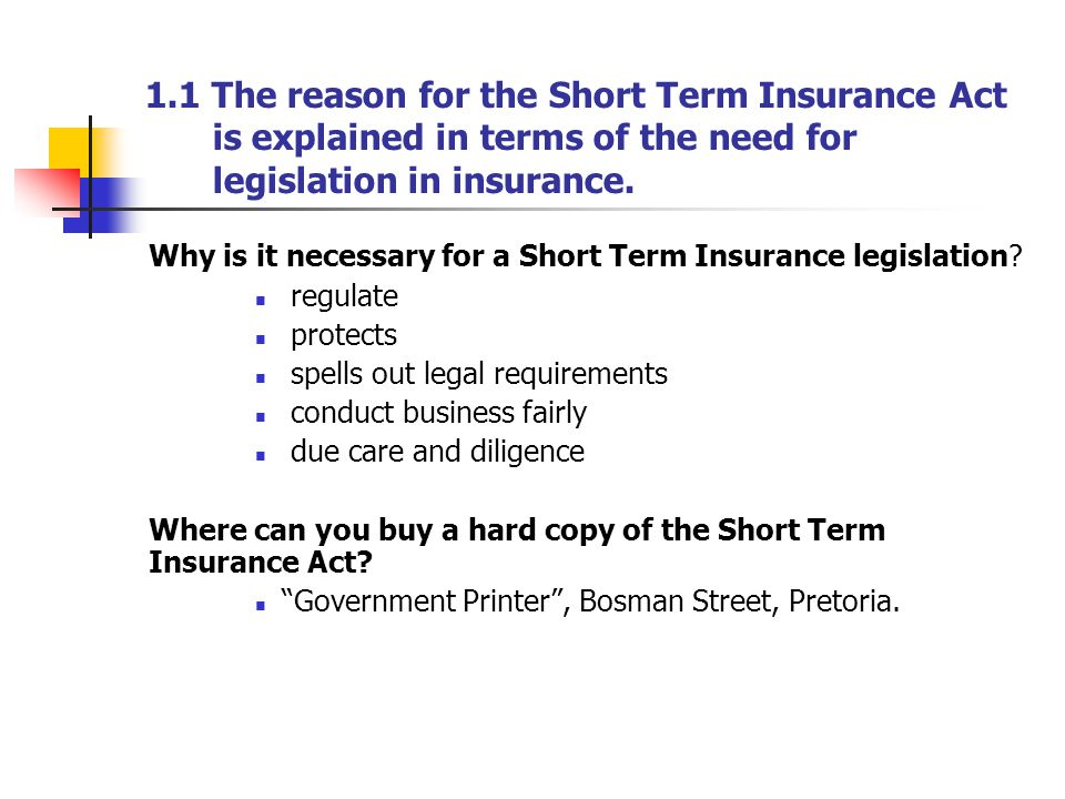1.1 The reason for the Short Term Insurance Act is explained in terms of the need for legislation in insurance.