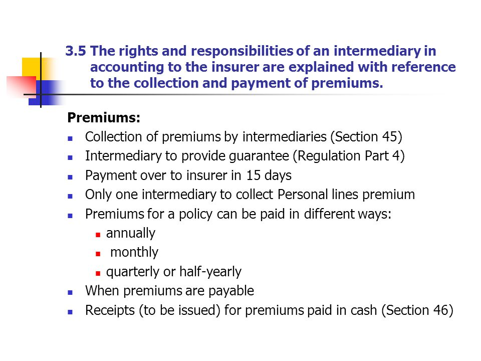 3.5 The rights and responsibilities of an intermediary in accounting to the insurer are explained with reference to the collection and payment of premiums.