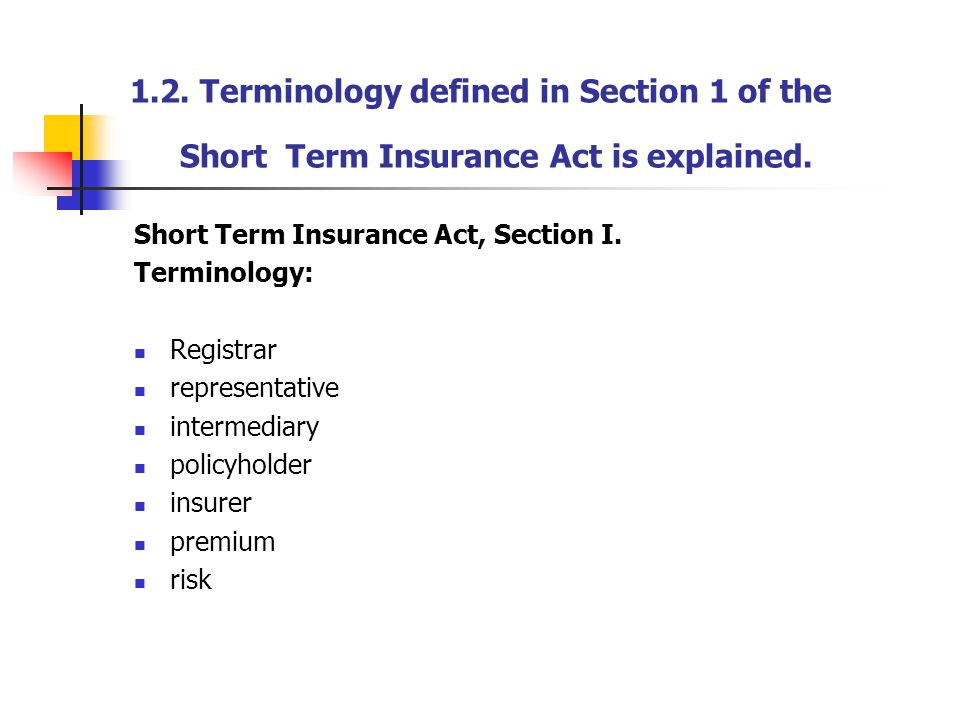 1.2. Terminology defined in Section 1 of the Short Term Insurance Act is explained.