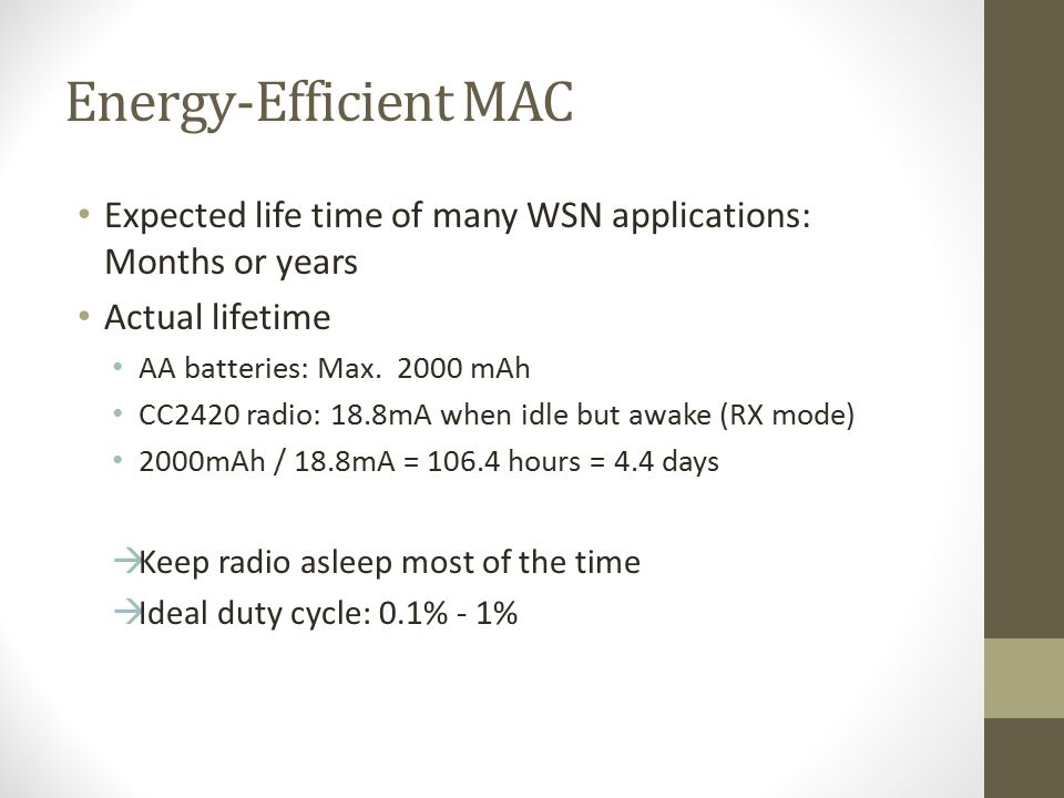 Energy-Efficient MAC Expected life time of many WSN applications: Months or years. Actual lifetime.