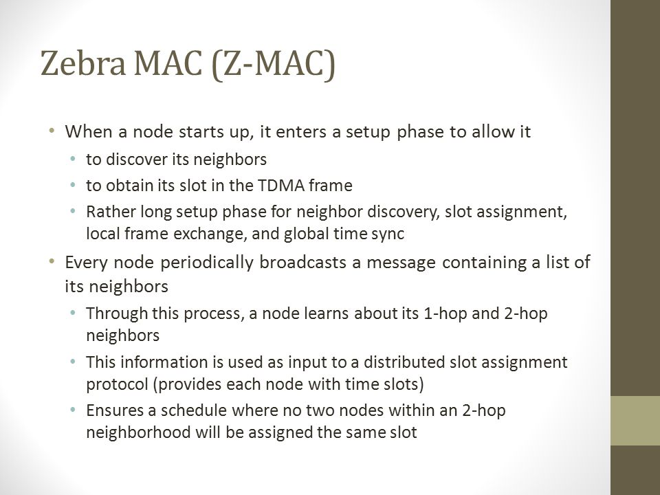 Zebra MAC (Z-MAC) When a node starts up, it enters a setup phase to allow it. to discover its neighbors.