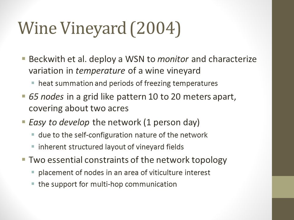 Wine Vineyard (2004) Beckwith et al. deploy a WSN to monitor and characterize variation in temperature of a wine vineyard.