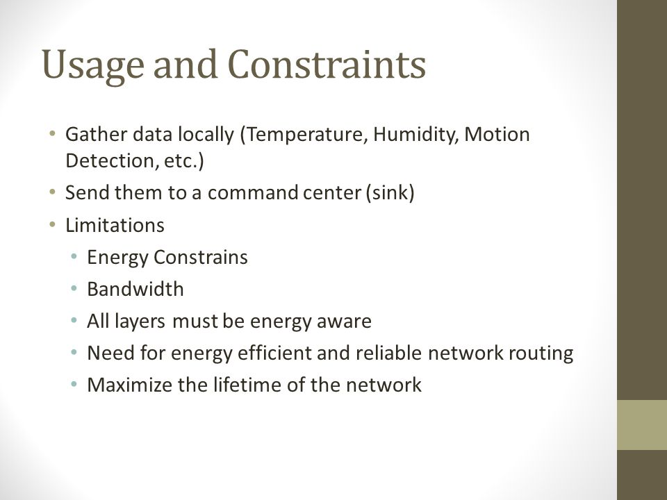 Usage and Constraints Gather data locally (Temperature, Humidity, Motion Detection, etc.) Send them to a command center (sink)