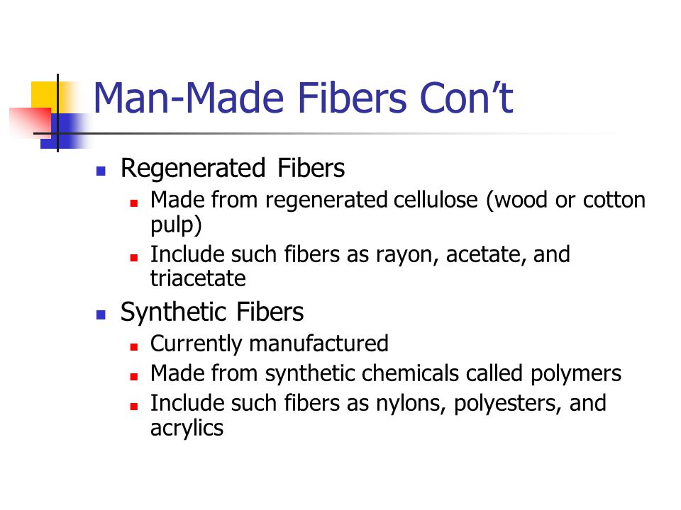 Man-Made Fibers Con't Regenerated Fibers Synthetic Fibers