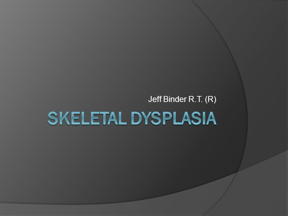 Jeff Binder R.T. (R) Skeletal Dysplasia