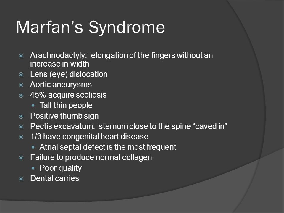Marfan's Syndrome Arachnodactyly: elongation of the fingers without an increase in width. Lens (eye) dislocation.