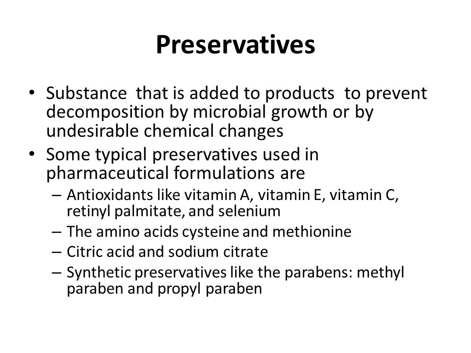 Preservatives Substance that is added to products to prevent decomposition by microbial growth or by undesirable chemical changes.