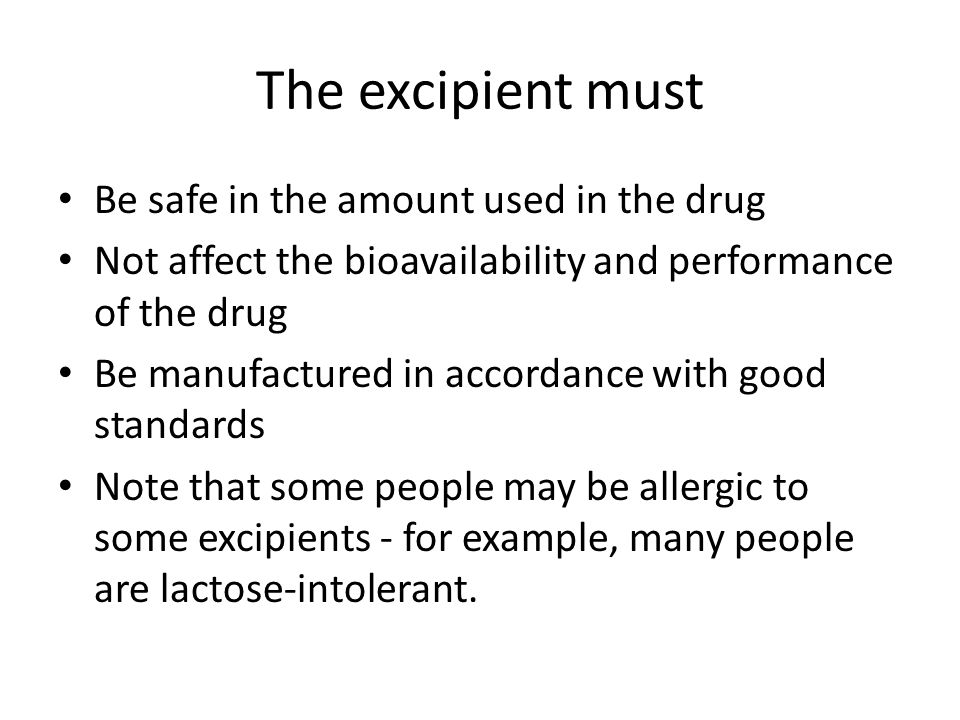 The excipient must Be safe in the amount used in the drug