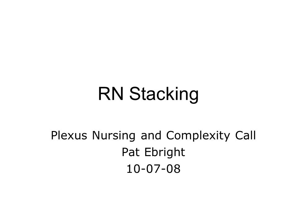 Plexus Nursing and Complexity Call Pat Ebright 10-07-08