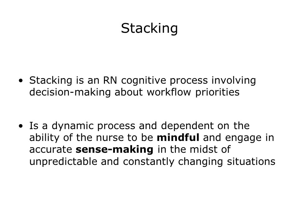 Stacking Stacking is an RN cognitive process involving decision-making about workflow priorities.