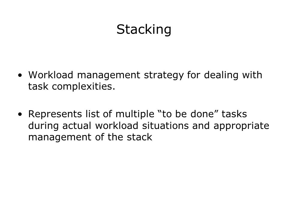 Stacking Workload management strategy for dealing with task complexities.
