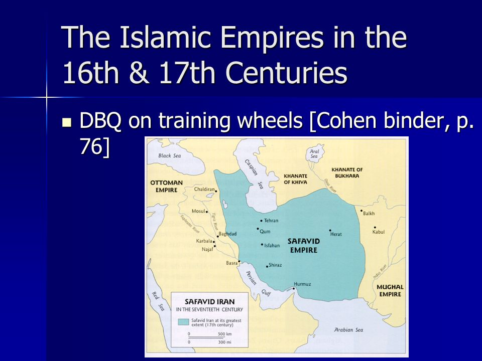 The Islamic Empires in the 16th & 17th Centuries