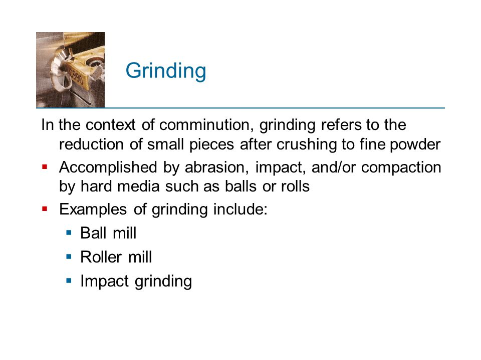 Grinding Ball mill Roller mill Impact grinding