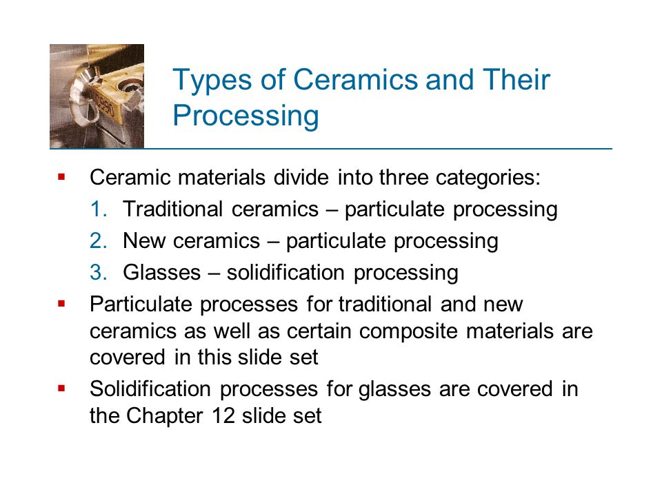 Types of Ceramics and Their Processing