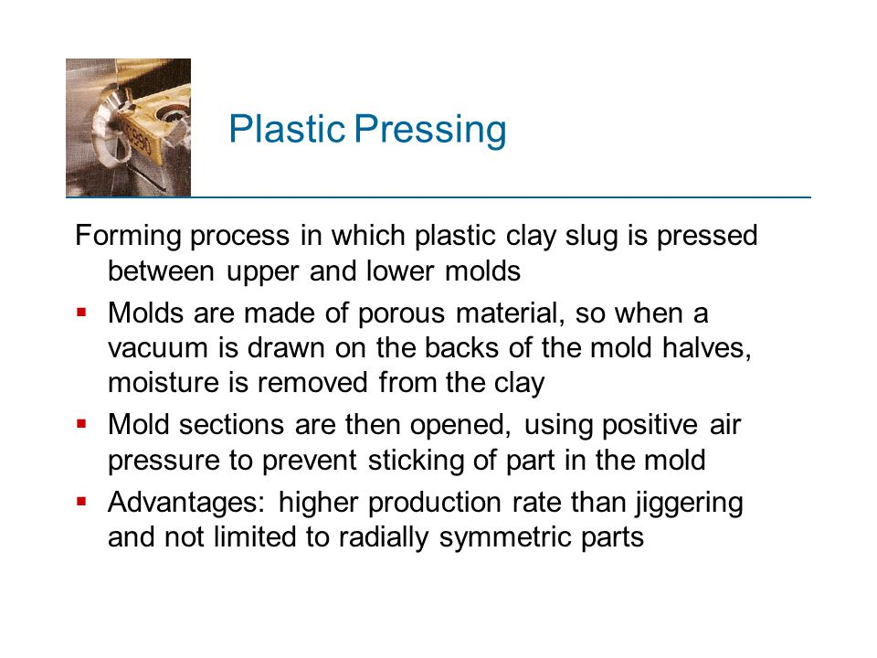 Plastic Pressing Forming process in which plastic clay slug is pressed between upper and lower molds.