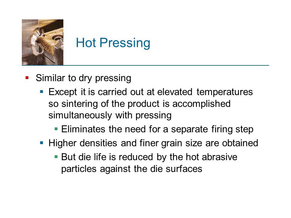Hot Pressing Similar to dry pressing