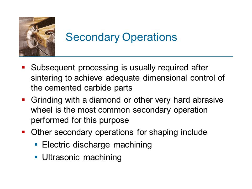 Secondary Operations Electric discharge machining Ultrasonic machining