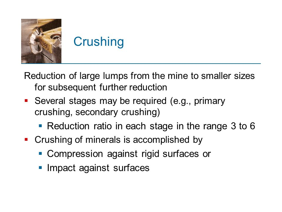 Crushing Reduction ratio in each stage in the range 3 to 6