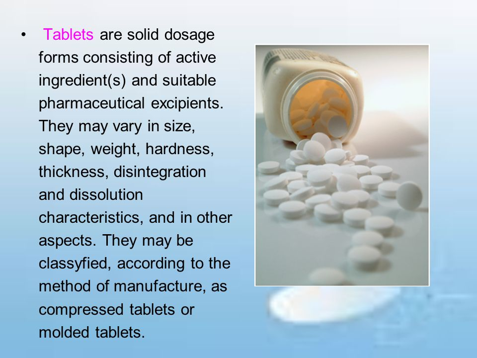 Tablets are solid dosage forms consisting of active ingredient(s) and suitable pharmaceutical excipients.