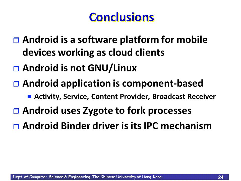 Conclusions Android is a software platform for mobile devices working as cloud clients. Android is not GNU/Linux.