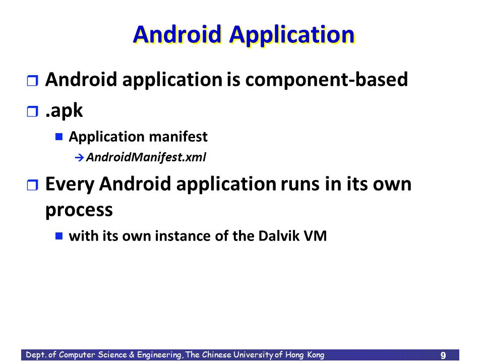 Android Application Android application is component-based .apk