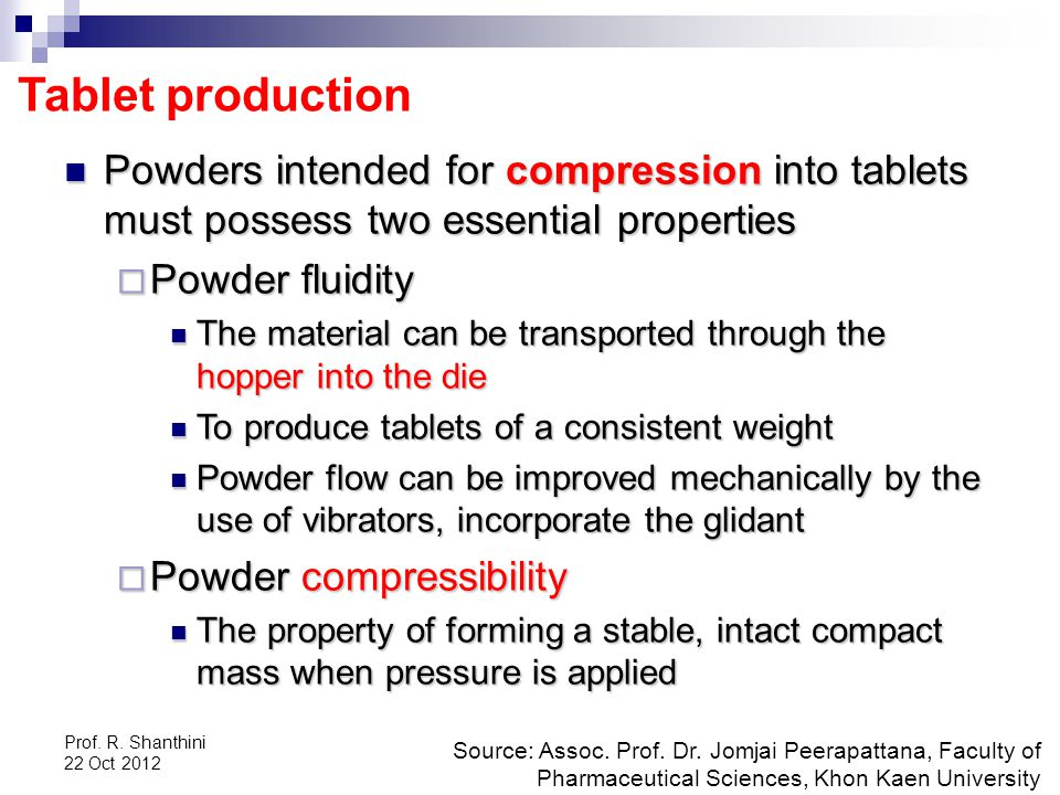 Tablet production Powders intended for compression into tablets must possess two essential properties.