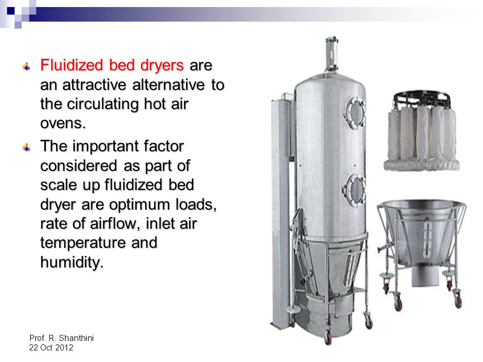Fluidized bed dryers are an attractive alternative to the circulating hot air ovens.