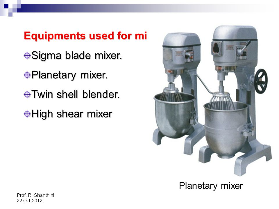 Equipments used for mixing Sigma blade mixer. Planetary mixer.
