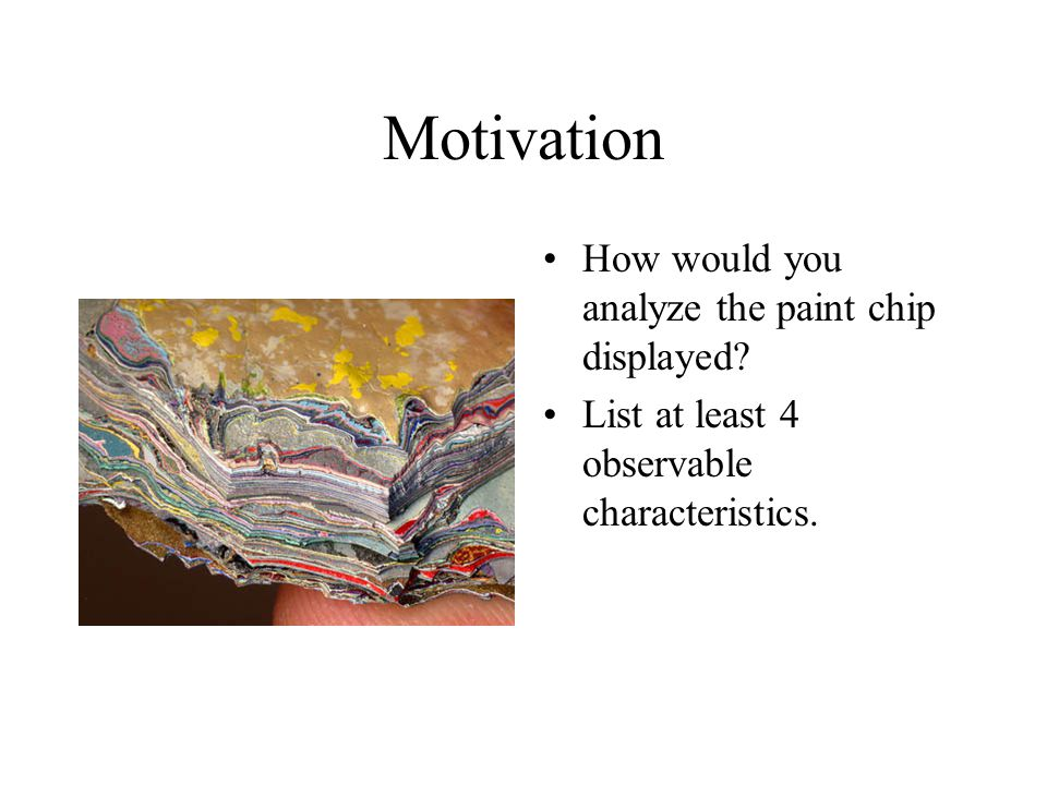 Motivation How would you analyze the paint chip displayed