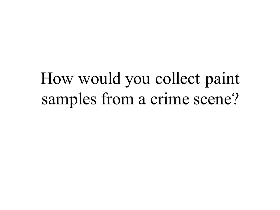 How would you collect paint samples from a crime scene