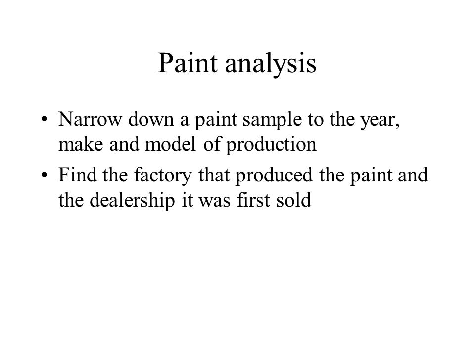 Paint analysis Narrow down a paint sample to the year, make and model of production.