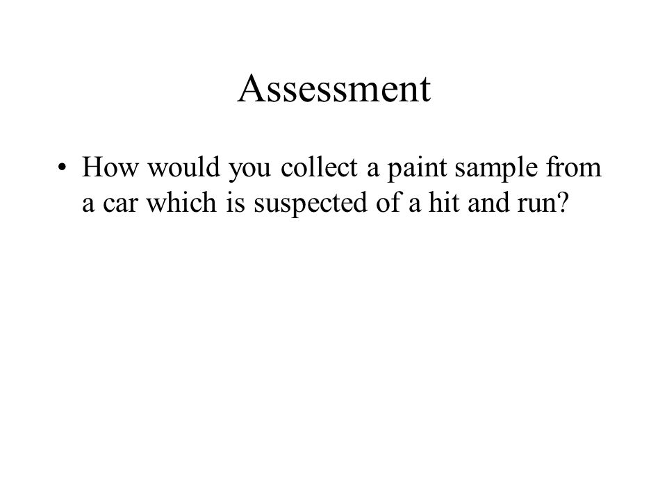 Assessment How would you collect a paint sample from a car which is suspected of a hit and run